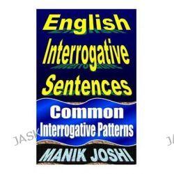 English Interrogative Sentences, Common Interrogative Patterns by MR Manik Joshi, 9781492741831.