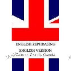 English Rephrasing. English Version., A Help for English Students. by Carmen Garcia Garcia, 9781508620990.
