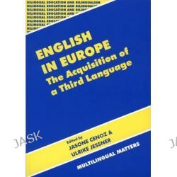 English in Europe : The Acquisition of a Third Language, The Acquisition of a Third Language by Jasone Cenoz, 9781853594809.