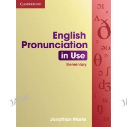 English Pronunciation in Use : Elementary, Self-Study and Classroom Use by Jonathan Marks, 9780521672627.