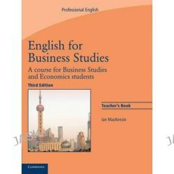 English for Business Studies Teacher's Book, A Course for Business Studies and Economics Students by Ian Mackenzie, 9780521743426.