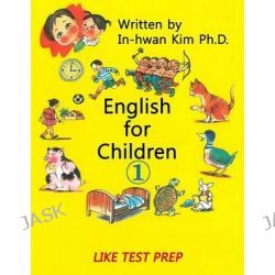 English for Children 1, Basic Level English as Second Language (ESL) English as Foreign Language (Efl) Text Book by In-Hwan Kim, 9781503335882.