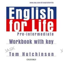 English for Life Pre-intermediate: Workbook with Key, General English Four-skills Course for Adults by Tom Hutchinson, 9780194307635.