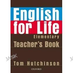 English for Life: Elementary: Teacher's Book Pack, General English Four-skills Course for Adults by Tom Hutchinson, 9780194306324.