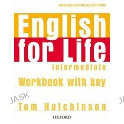 English for Life Intermediate: Workbook with Key, General English Four-skills Course for Adults by Tom Hutchinson, 9780194307642.