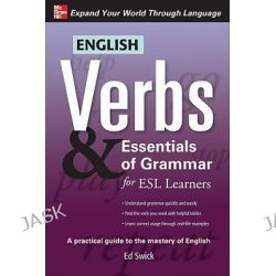 English Verbs and Essentials of Grammar for ESL Learners, Verbs and Essentials of Grammar Series by Ed Swick, 9780071632294.