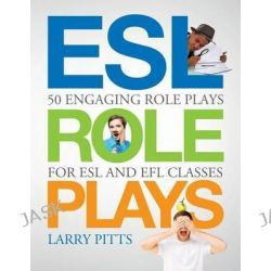 ESL Role Plays, 50 Engaging Role Plays for ESL and Efl Classes by Larry Pitts, 9781942116073.