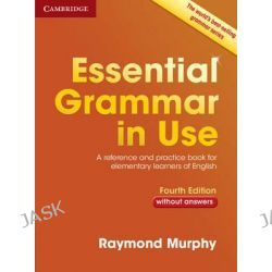 Essential Grammar in Use Without Answers, A Reference and Practice Book for Elementary Learners of English by Raymond Murphy, 9781107480568.