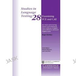 Examining FCE and CAE: Volume 28: v. 28, Key Issues and Recurring Themes in Developing the First Certificate in English and Certificate in Advanced English Exams by Roger A. Hawkey, 978052
