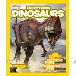 Everything : Dinosaurs, Everything by National Geographic Kids, 9781426314964.