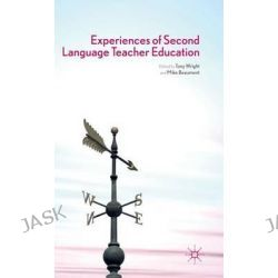 Experiences of Second Language Teacher Education by Tony Wright, 9780230272422.