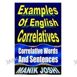 Examples of English Correlatives, Correlative Words and Sentences by MR Manik Joshi, 9781492742234.
