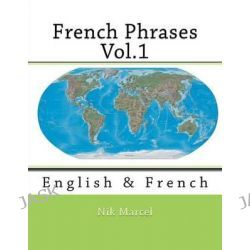 French Phrases Vol.1, English & French by Nik Marcel, 9781515201304.