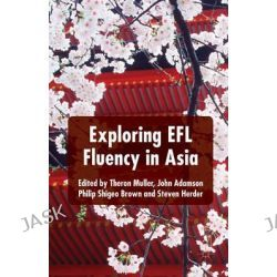 Exploring EFL Fluency in Asia by Theron Muller, 9781137449399.