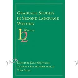 Graduate Studies in Second Language Writing by Kyle McIntosh, 9781602357136.