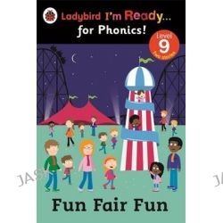 Fun Fair Fun, Ladybird I'm Ready for Phonics Level 9 by Ladybird, 9780723275459.