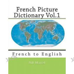French Picture Dictionary Vol.1, French to English by Nik Marcel, 9781512176728.