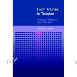 From Trainee to Teacher, Reflective Practice for Novice Teachers by Thomas S. C. Farrell, 9781845531508.