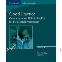 Good Practice Teacher's Book, Communication Skills in English for the Medical Practitioner by Marie McCullagh, 9780521755917.