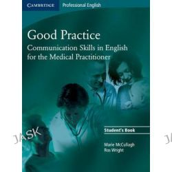 Good Practice : Communication Skills in English for the Medical Practitioner, Cambridge Professional English by Marie McCullagh, 9780521755900.