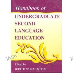 Handbook of Undergraduate Second Language Education by Judith W. Rosenthal, 9780805830224.