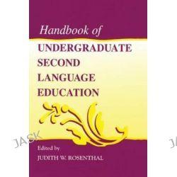 Handbook of Undergraduate Second Language Education by Judith W. Rosenthal, 9780805830231.