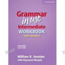 Grammar in Use Intermediate, Third Edition : Workbook With Answers by Raymond Murphy, 9780521734783.