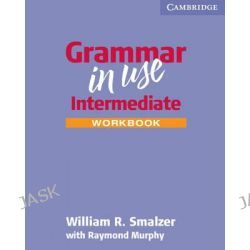 Grammar in Use Intermediate Workbook without Answers, Grammar in Use Ser. by William R. Smalzer, 9780521797191.