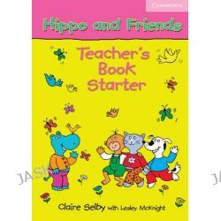 Hippo and Friends Starter Teacher's Book, Hippo and Friends by Claire Selby, 9780521680059.