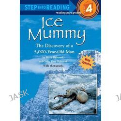 Ice Mummy : The Discovery of a 5,000 Year-Old Man, Step into Reading Books Series : Step 4 by Cathy East Dubowski, 9780679856474.