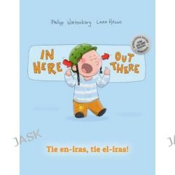 In Here, Out There! Tie En-Iras, Tie El-Iras!, Children's Book English-Esperanto (Bilingual Edition/Dual Language) by Philipp Winterberg, 9781503280489.