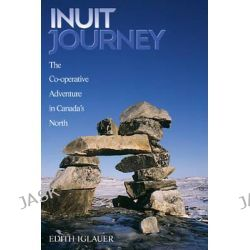 Inuit Journey, The Co-Operative Adventure in Canada's North by Edith Iglauer, 9781550172232.
