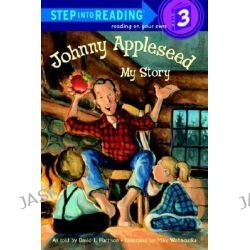 Johnny Appleseed : My Story, Step into Reading Books Series : Step 3 by David Harrison, 9780375812477.