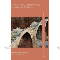 International Perspectives on Teacher Research, International Perspectives on English Language Teaching by Simon Borg, 9781137376206.