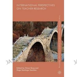 International Perspectives on Teacher Research, International Perspectives on English Language Teaching by Simon Borg, 9781137376213.