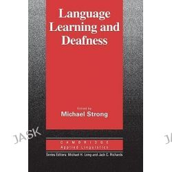 Language Learning and Deafness, Cambridge Applied Linguistics by Michael Strong, 9780521340465.