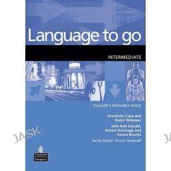 Language to Go Intermediate Teachers Resource Book, Intermediate Teachers Resource Book by Robin Wileman, 9780582404151.