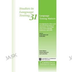 Language Testing Matters : Studies in Language Testing #31, Investigating the Wider Social and Educational Impact of Ass