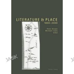 Literature and Place, 1800-2000 by Peter Brown, 9783039115709.