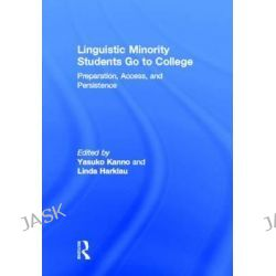 Linguistic Minority Students Go to College, Preparation, Access, and Persistence by Yasuko Kanno, 9780415890618.