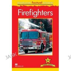 Macmillan Factual Readers Level 3+, Firefighters by Chris Oxlade, 9780230432178.