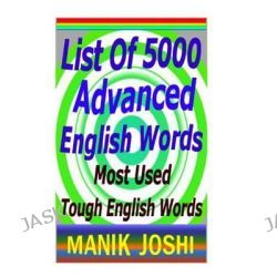 List of 5000 Advanced English Words, Most Used Tough English Words by MR Manik Joshi, 9781492752066.