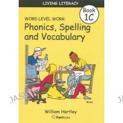 Living Literacy Book 1c - Word Level Work Blackline Masters, Word Level Work by William Hartley, 9781921228711.