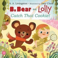 B. Bear and Lolly, Catch That Cookie! by A a Livingston, 9780062197917.