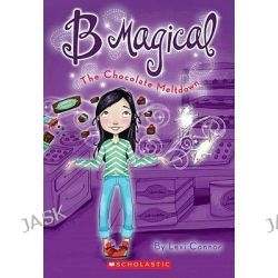 B Magical, The Chocolate Meltdown by Lexi Connor, 9780545117401.