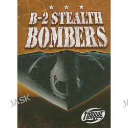 B-2 Stealth Bombers, Torque: Military Machines by Jack David, 9781600141034.
