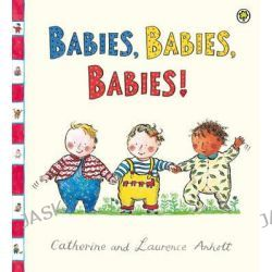 Babies, Babies, Babies! by Laurence Anholt, 9781408314364.