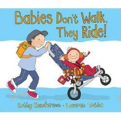Babies Don't Walk, They Ride! by Kathy Henderson, 9780763681821.