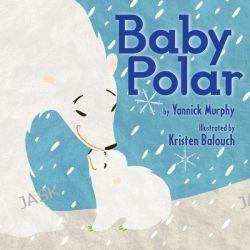 Baby Polar by Yannick Murphy, 9780544339194.