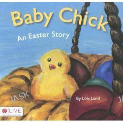 Baby Chick, An Easter Story by Lois Lund, 9781604621662.